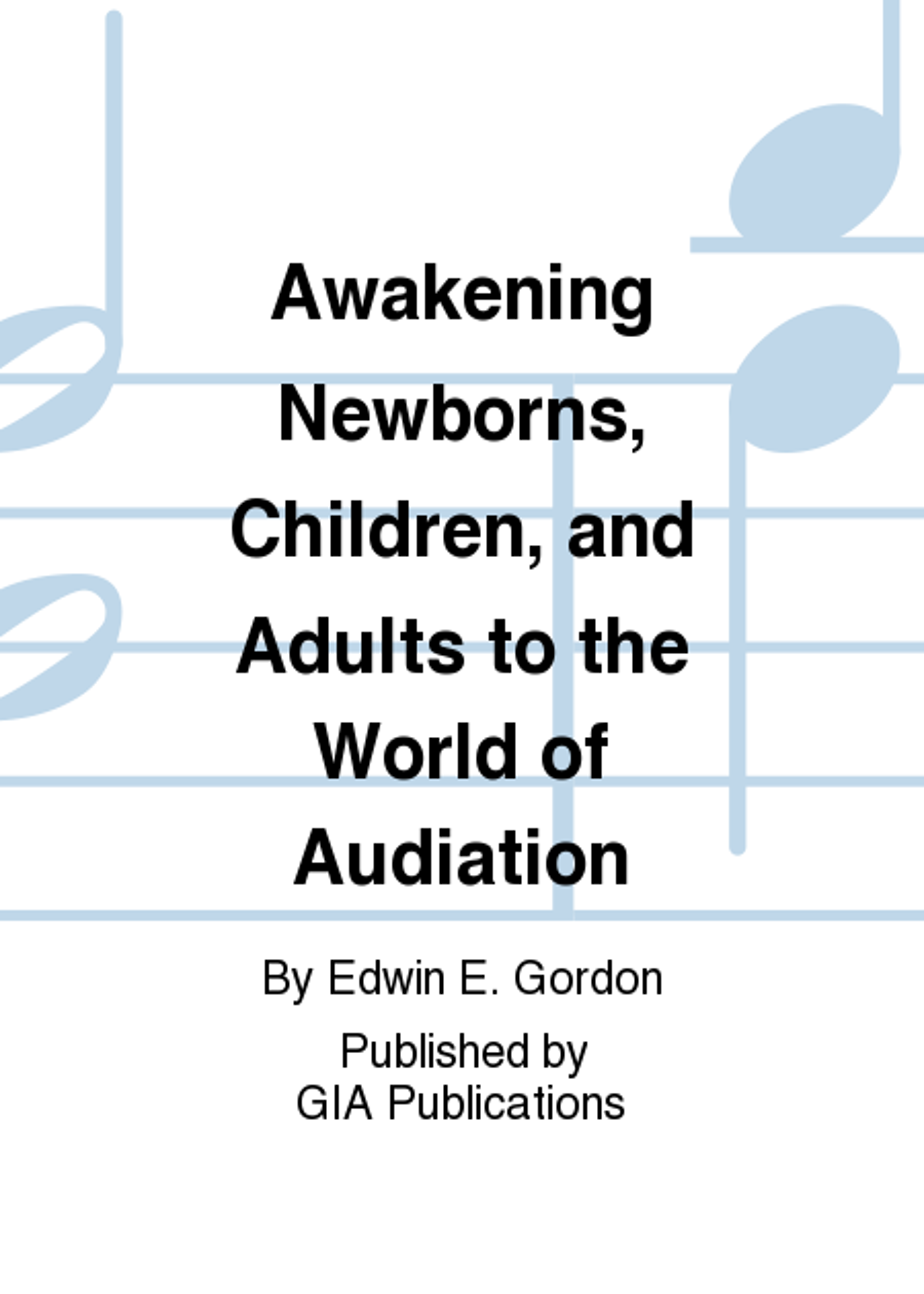 Awakening Newborns, Children, and Adults to the World of Audiation