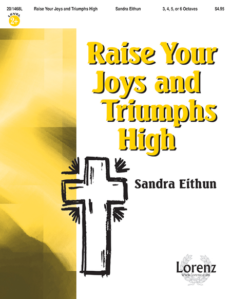 Raise Your Joys and Triumphs High