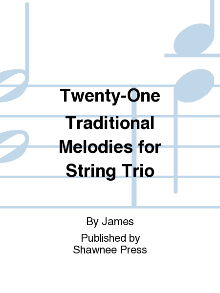 Twenty-One Traditional Melodies for String Trio