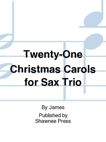 Twenty-One Christmas Carols for Sax Trio