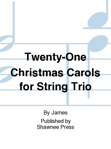 Twenty-One Christmas Carols for String Trio