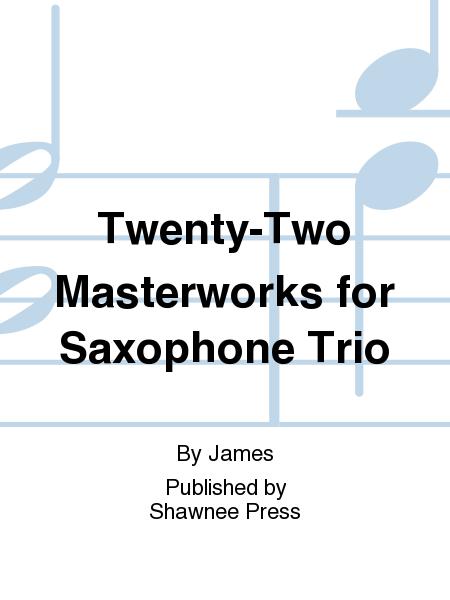 Twenty-Two Masterworks for Saxophone Trio
