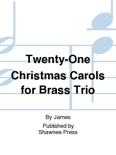 Twenty-One Christmas Carols for Brass Trio