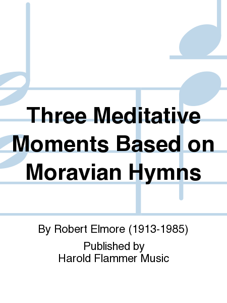 Three Meditative Moments Based on Moravian Hymns