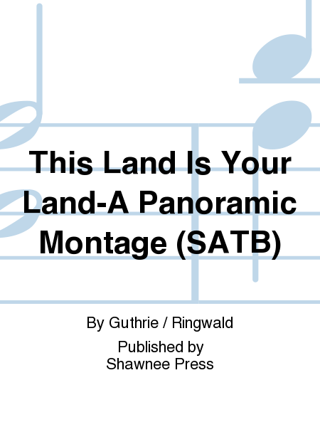 This Land Is Your Land-A Panoramic Montage (SATB)