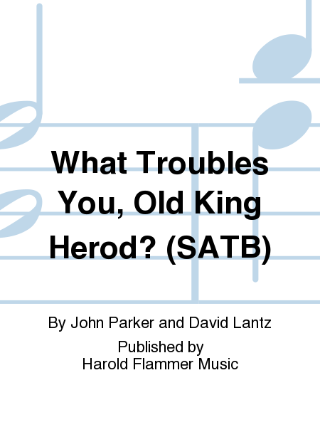 What Troubles You, Old King Herod? (SATB)