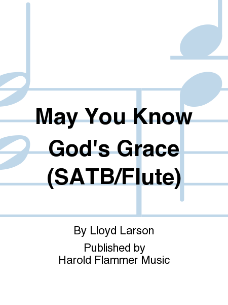 May You Know God's Grace (SATB/Flute)