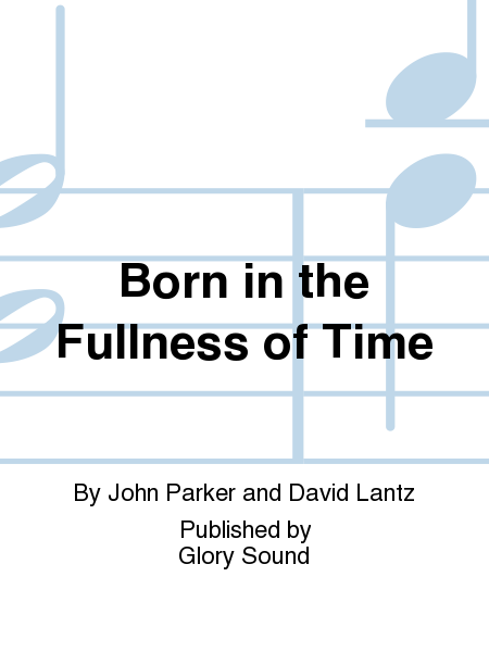 Born in the Fullness of Time