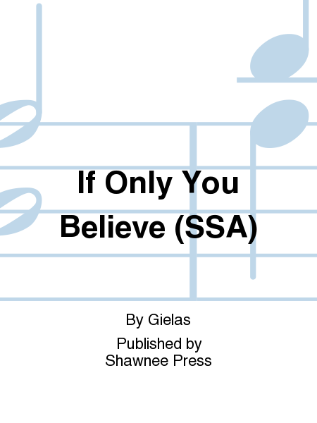 If Only You Believe (SSA)