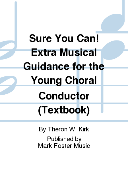 Sure You Can! Extra Musical Guidance for the Young Choral Conductor (Textbook)
