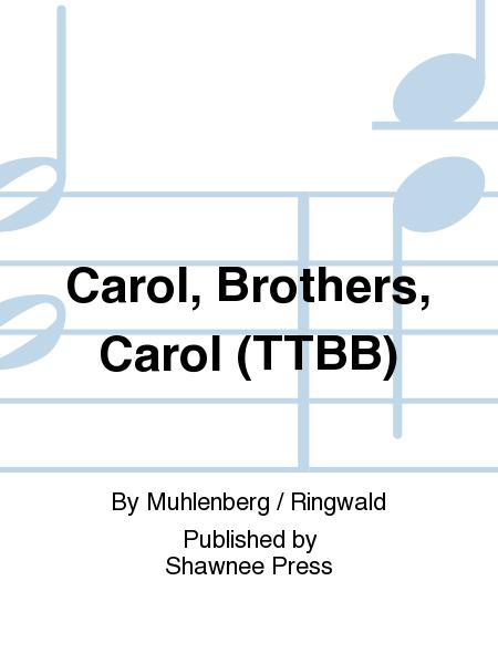 Carol, Brothers, Carol (TTBB)