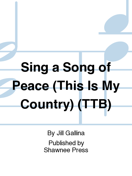 Sing a Song of Peace (This Is My Country) (TTB)