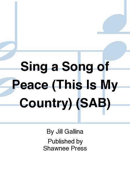 Sing a Song of Peace (This Is My Country) (SAB)