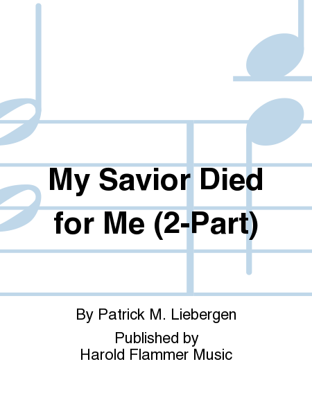 My Savior Died for Me (2-Part)