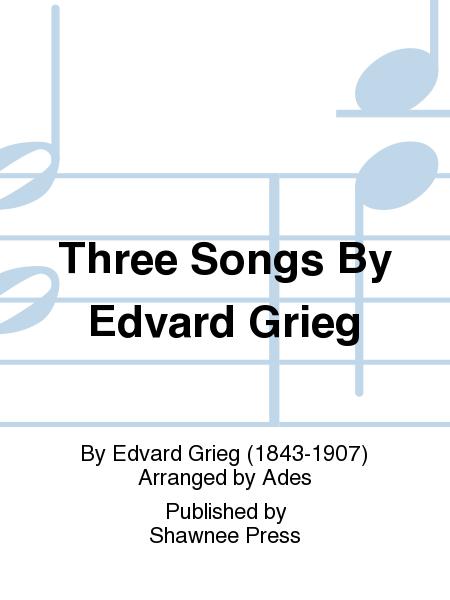 Three Songs By Edvard Grieg