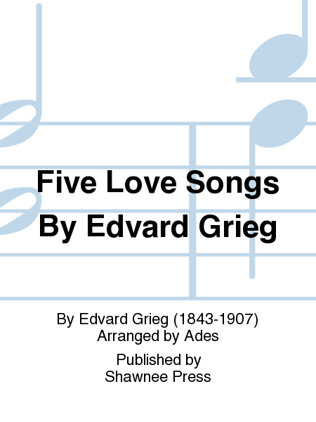 Five Love Songs By Edvard Grieg