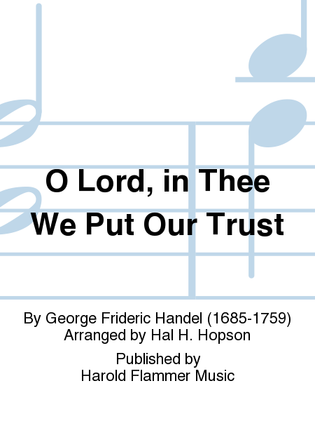 O Lord, in Thee We Put Our Trust