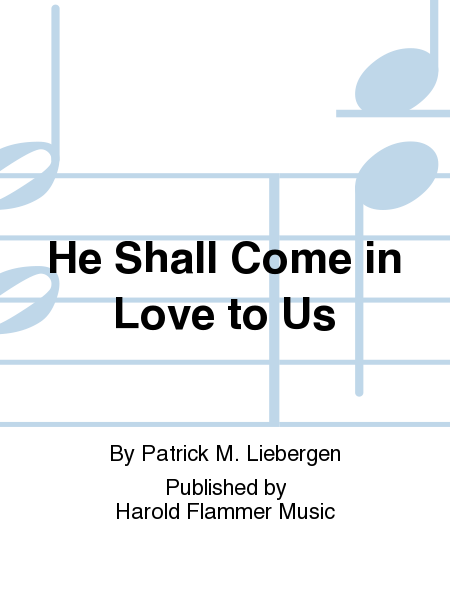 He Shall Come in Love to Us