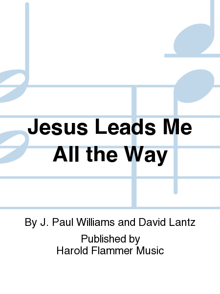 Jesus Leads Me All the Way
