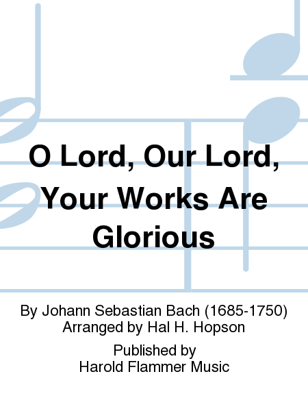 O Lord, Our Lord, Your Works Are Glorious