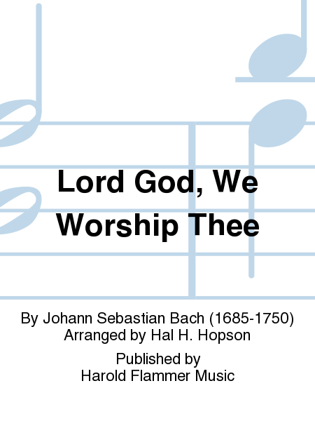Lord God, We Worship Thee