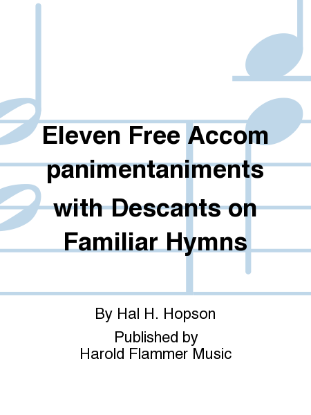 Eleven Free Accompanimentaniments with Descants on Familiar Hymns