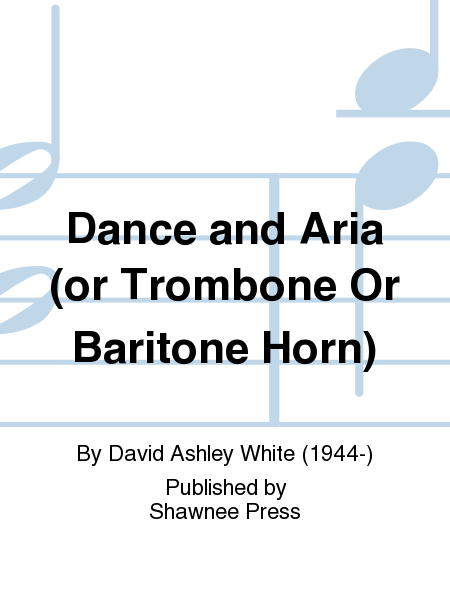 Dance and Aria (or Trombone Or Baritone Horn)