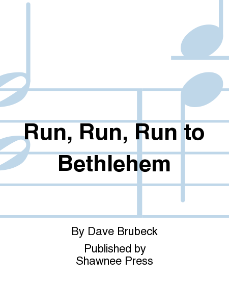 Run, Run, Run to Bethlehem