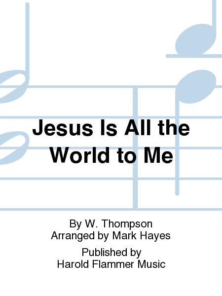 Jesus Is All the World to Me