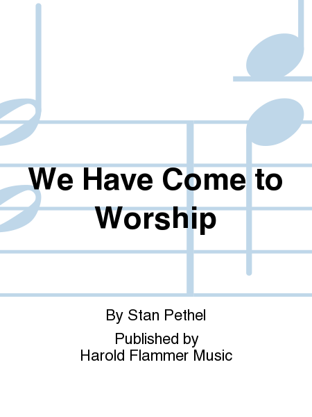 We Have Come to Worship
