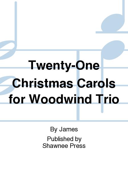 Twenty-One Christmas Carols for Woodwind Trio