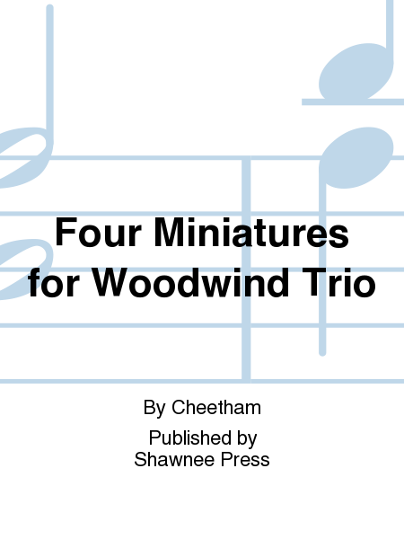 Four Miniatures for Woodwind Trio