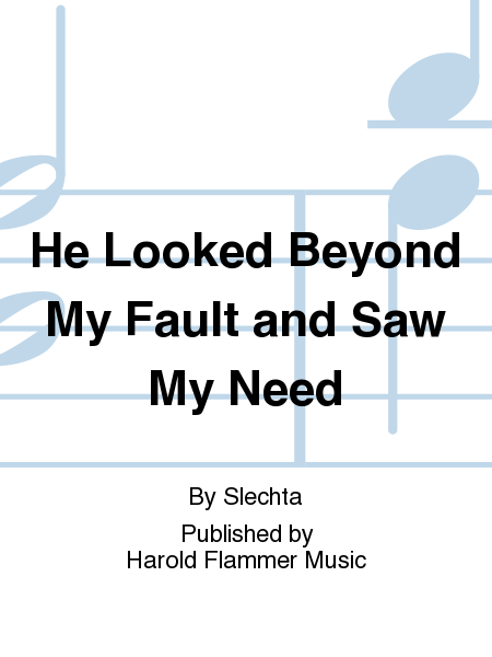 He Looked Beyond My Fault and Saw My Need