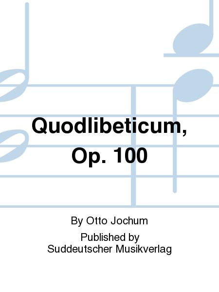 Quodlibeticum, Op. 100