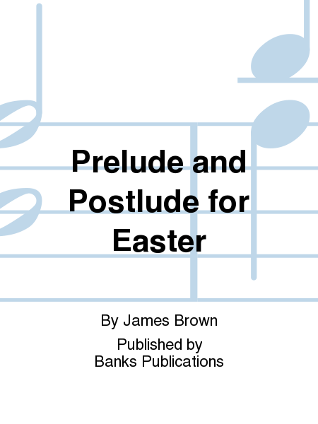 Prelude and Postlude for Easter