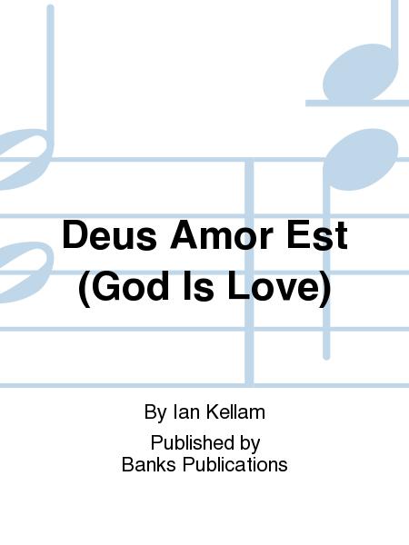 Deus Amor Est (God Is Love)