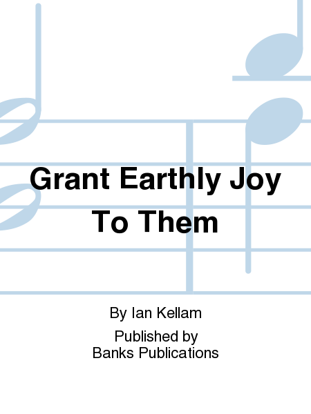 Grant Earthly Joy To Them