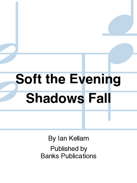 Soft the Evening Shadows Fall