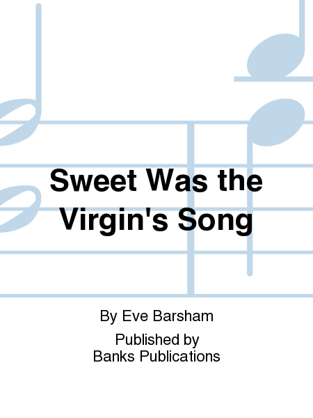 Sweet Was the Virgin's Song
