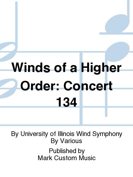 Winds of a Higher Order: Concert 134