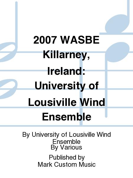 2007 WASBE Killarney, Ireland: University of Lousiville Wind Ensemble