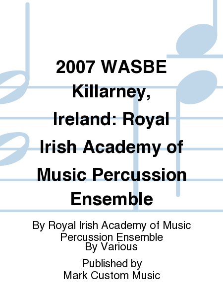 2007 WASBE Killarney, Ireland: Royal Irish Academy of Music Percussion Ensemble