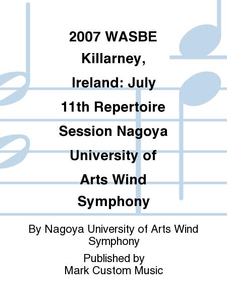 2007 WASBE Killarney, Ireland: July 11th Repertoire Session Nagoya University of Arts Wind Symphony