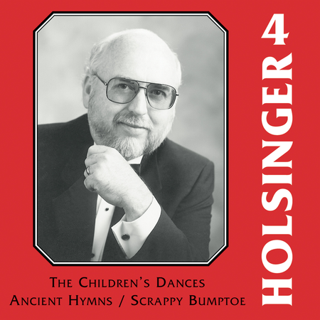 The Symphonic Wind Music of David R. Holsinger: Volume 4