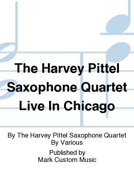 The Harvey Pittel Saxophone Quartet Live In Chicago