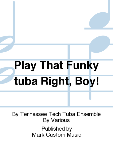 Play That Funky tuba Right, Boy!