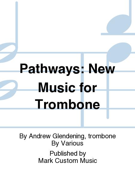 Pathways: New Music for Trombone