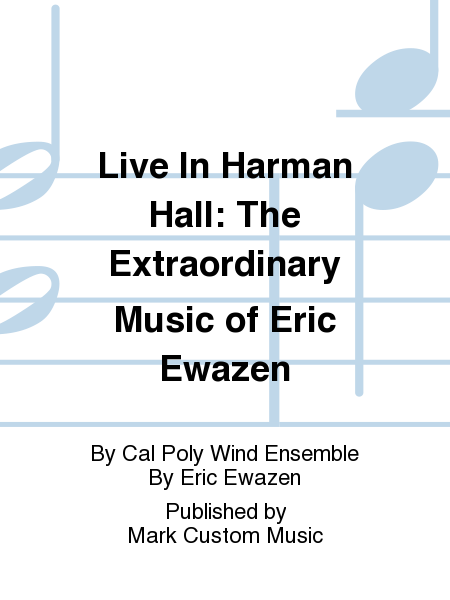Live In Harman Hall: The Extraordinary Music of Eric Ewazen