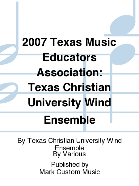 2007 Texas Music Educators Association: Texas Christian University Wind Ensemble