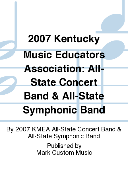 2007 Kentucky Music Educators Association: All-State Concert Band & All-State Symphonic Band
